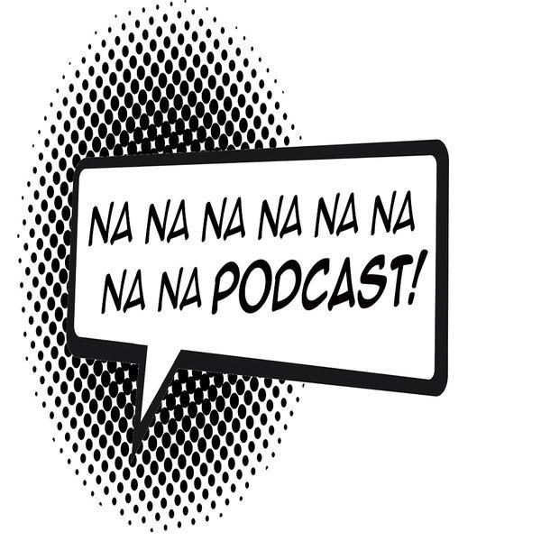 Na na na na na na na na Podcast!