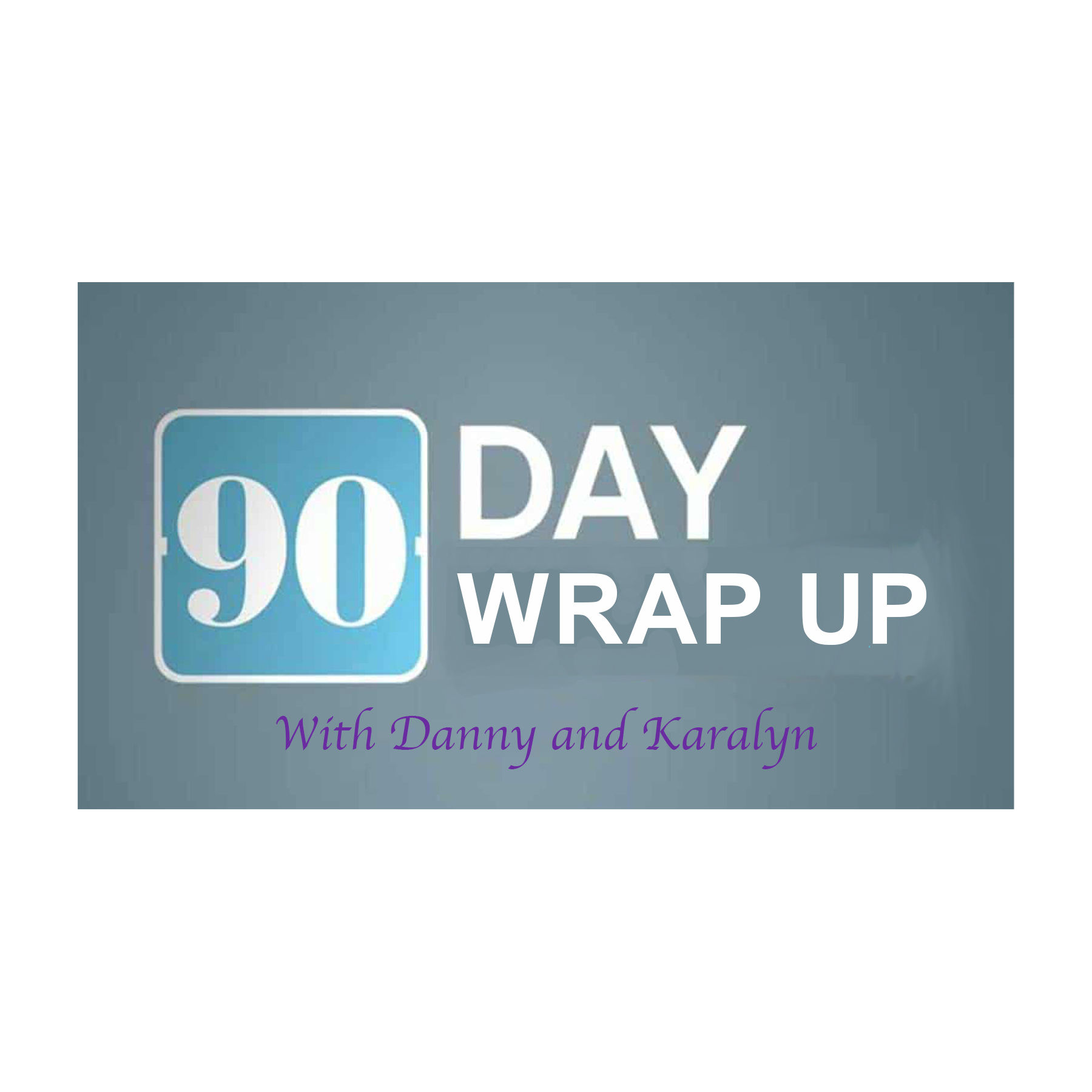 90 Day Wrap Up